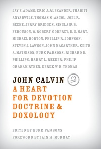 John Calvin, A Heart for Devotion, Doctrine, and Doxology